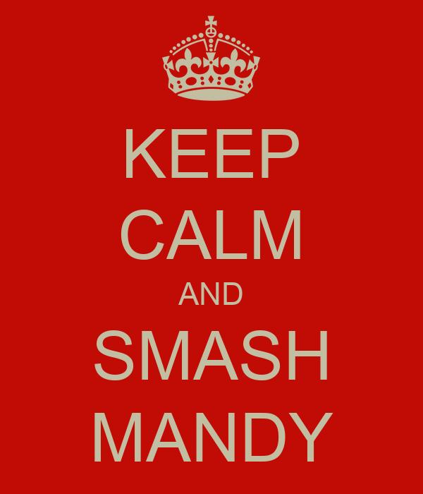 KEEP CALM AND SMASH MANDY