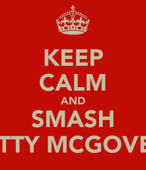 KEEP CALM AND SMASH MATTY MCGOVENY