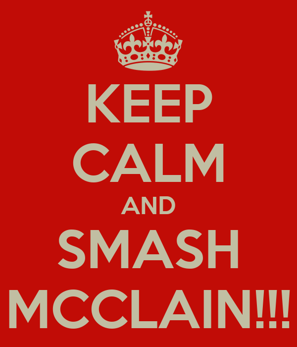 KEEP CALM AND SMASH MCCLAIN!!!