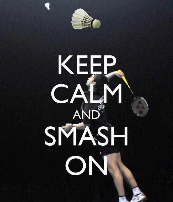 KEEP CALM AND SMASH ON