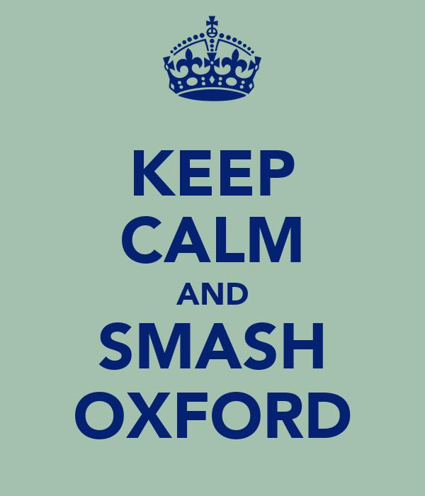 KEEP CALM AND SMASH OXFORD