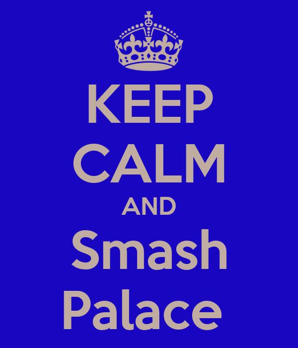 KEEP CALM AND Smash Palace