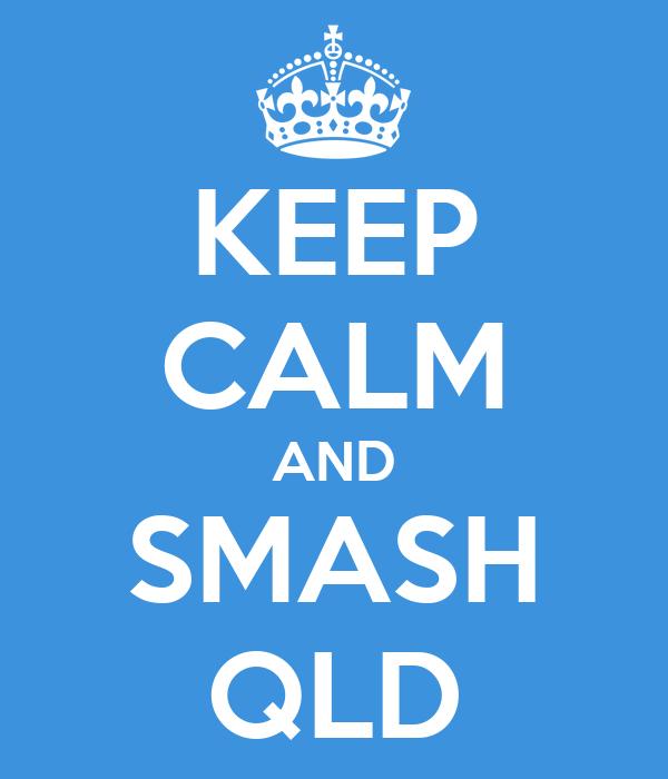 KEEP CALM AND SMASH QLD