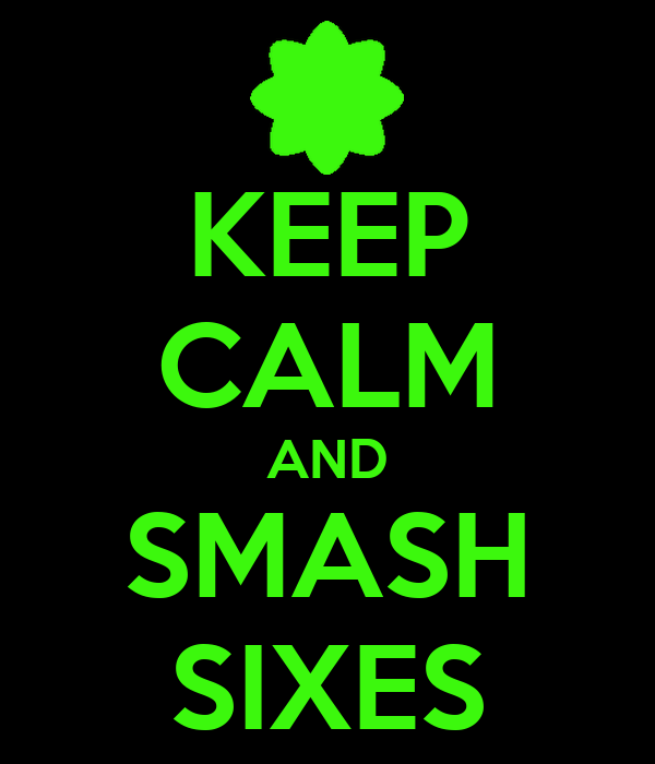 KEEP CALM AND SMASH SIXES