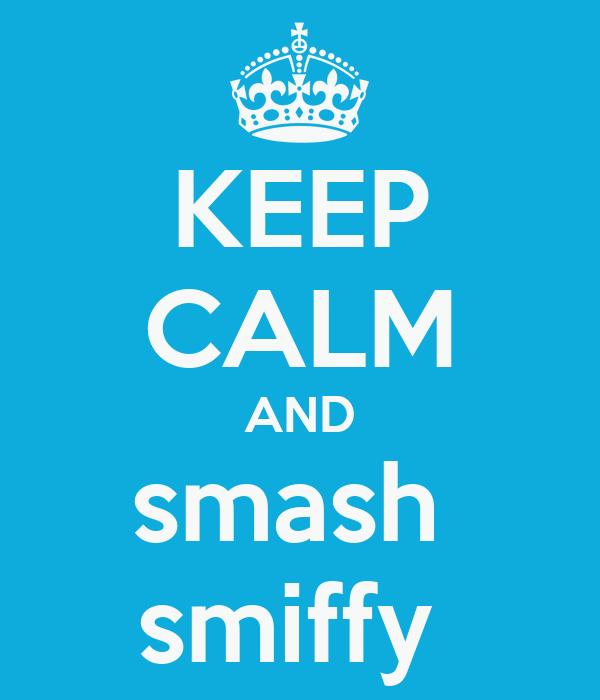 KEEP CALM AND smash  smiffy