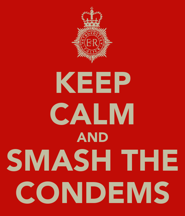KEEP CALM AND SMASH THE CONDEMS