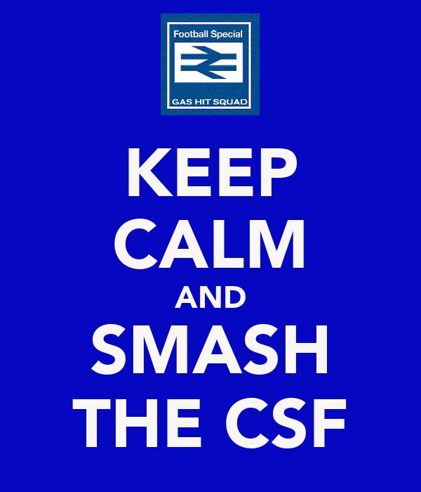KEEP CALM AND SMASH THE CSF
