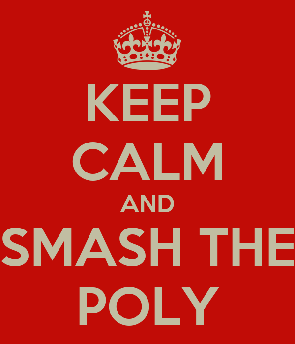 KEEP CALM AND SMASH THE POLY