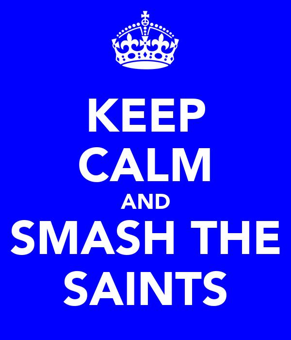 KEEP CALM AND SMASH THE SAINTS