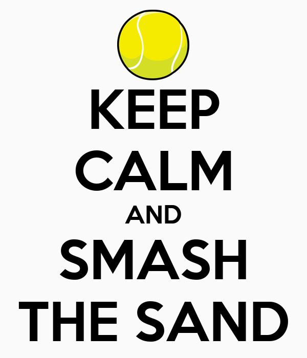 KEEP CALM AND SMASH THE SAND