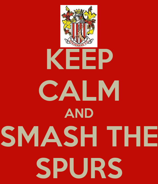 KEEP CALM AND SMASH THE SPURS