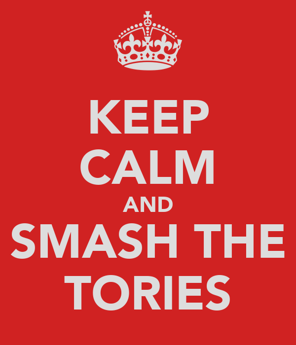 KEEP CALM AND SMASH THE TORIES