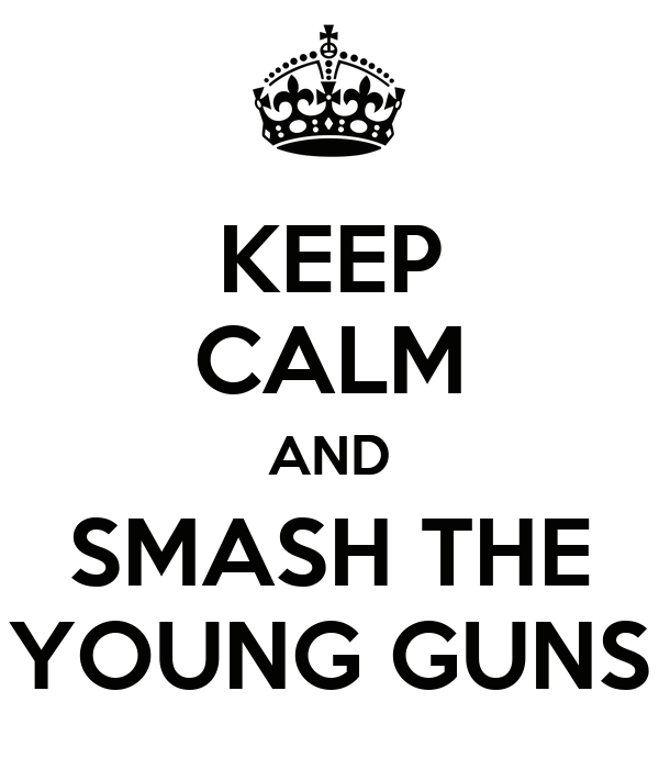 KEEP CALM AND SMASH THE YOUNG GUNS