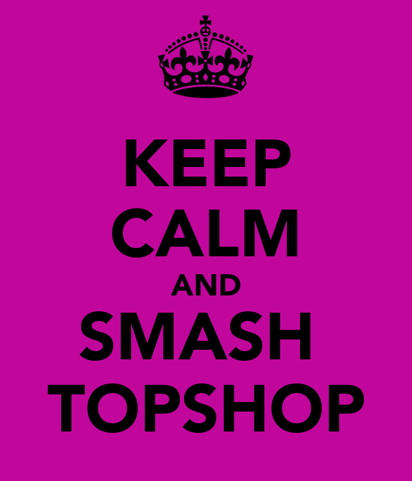 KEEP CALM AND SMASH  TOPSHOP