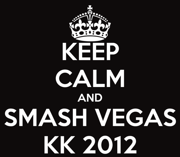 KEEP CALM AND SMASH VEGAS KK 2012