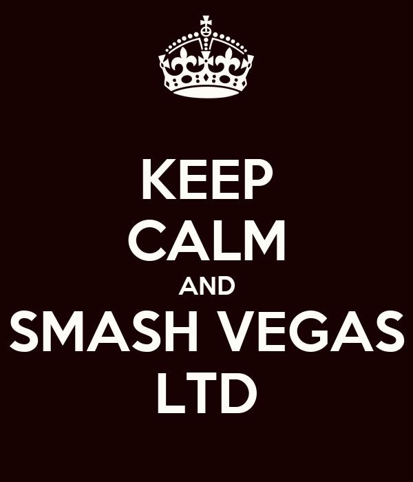 KEEP CALM AND SMASH VEGAS LTD