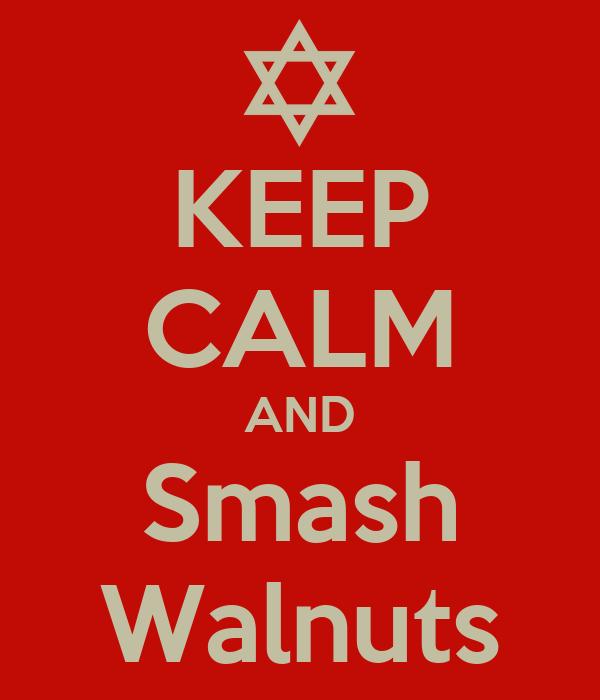 KEEP CALM AND Smash Walnuts