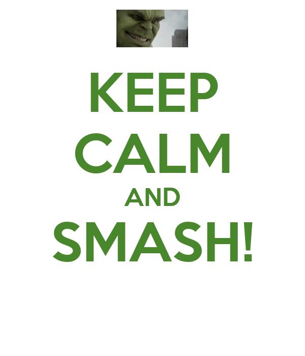 KEEP CALM AND SMASH!