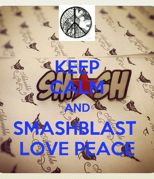 KEEP CALM AND SMASHBLAST  LOVE PEACE