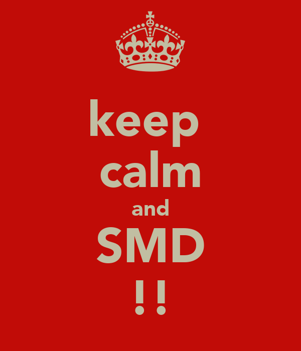 keep  calm and SMD !!