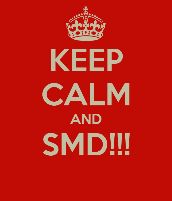 KEEP CALM AND SMD!!!