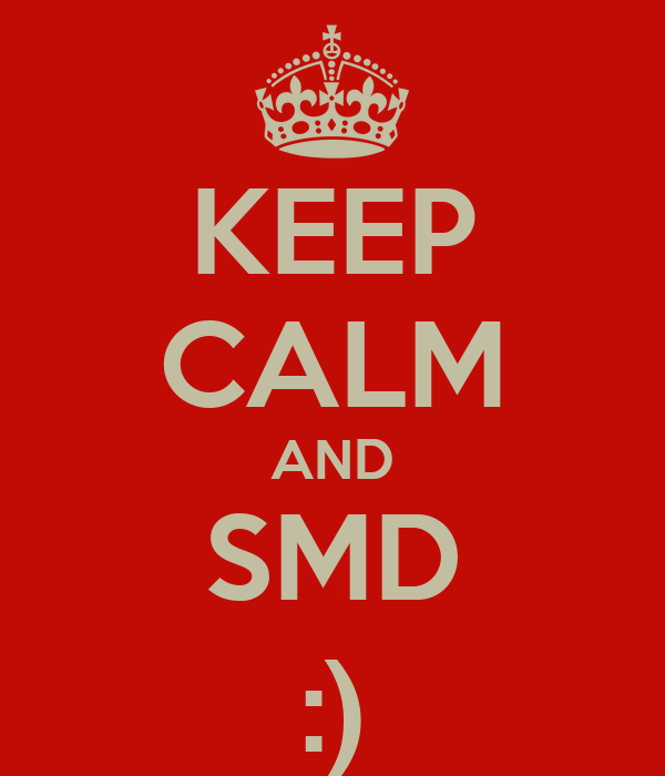 KEEP CALM AND SMD :)
