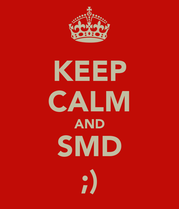 KEEP CALM AND SMD ;)