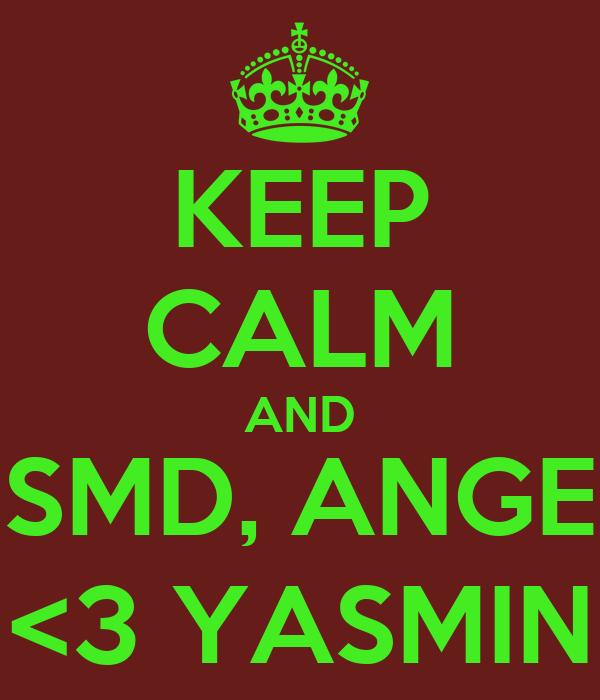 KEEP CALM AND SMD, ANGE <3 YASMIN