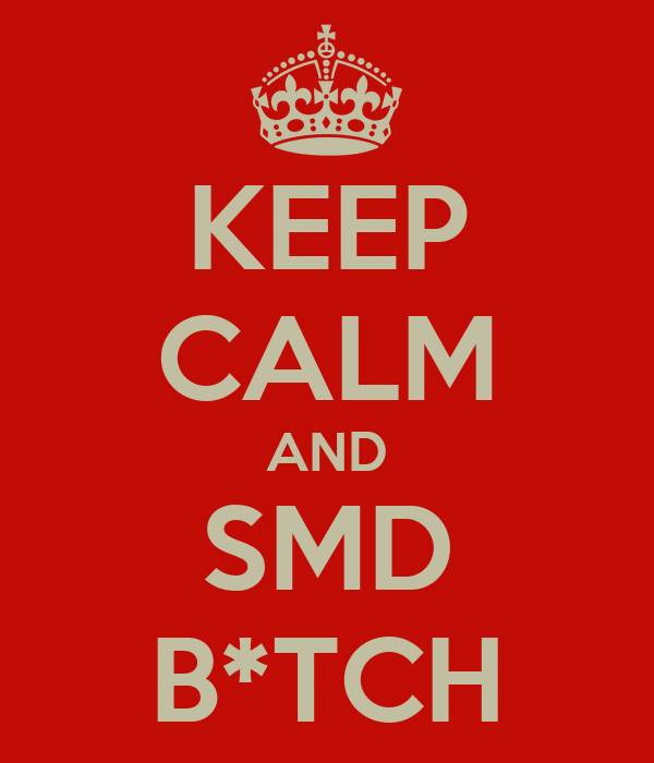 KEEP CALM AND SMD B*TCH