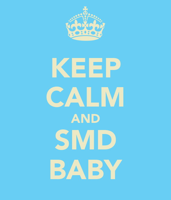 KEEP CALM AND SMD BABY