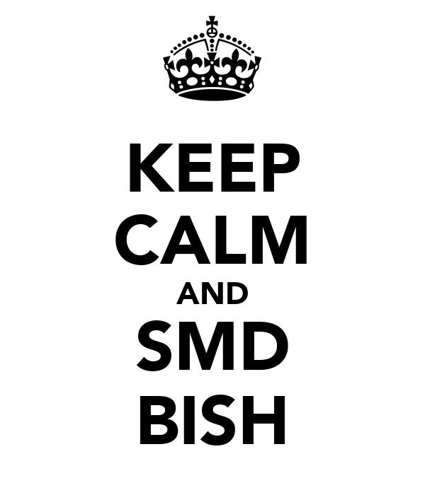 KEEP CALM AND SMD BISH