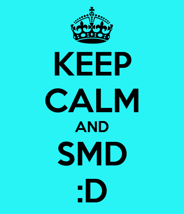 KEEP CALM AND SMD :D