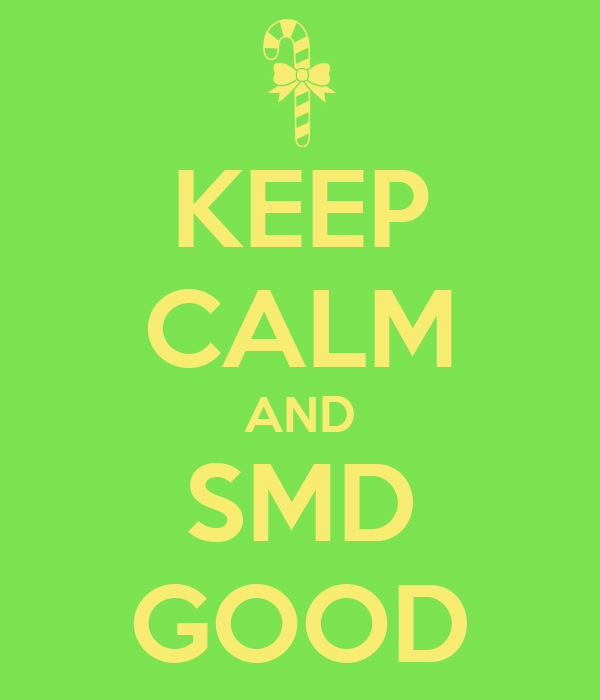 KEEP CALM AND SMD GOOD