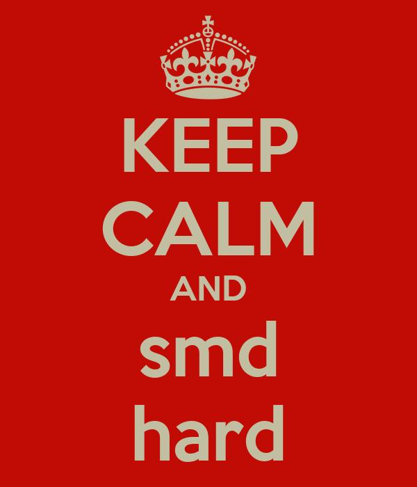 KEEP CALM AND smd hard
