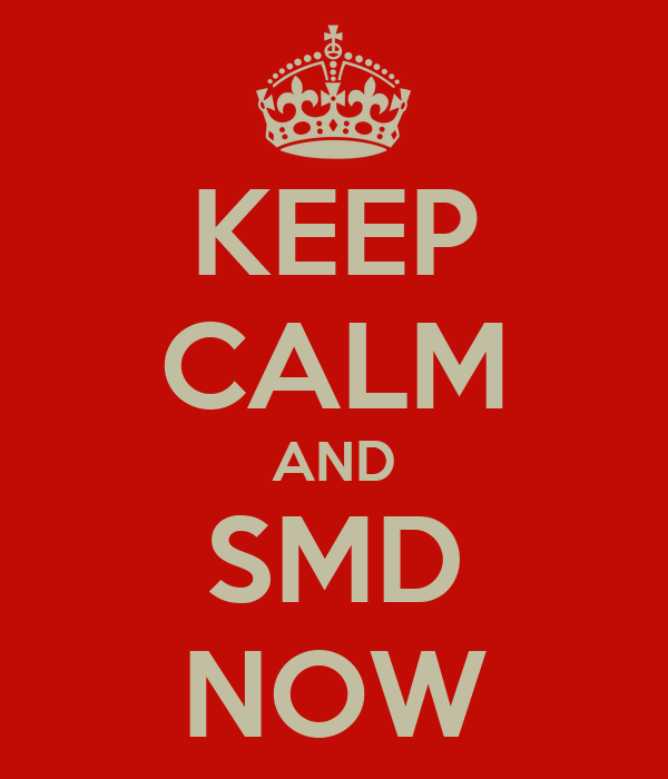 KEEP CALM AND SMD NOW
