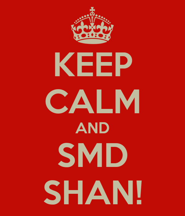 KEEP CALM AND SMD SHAN!
