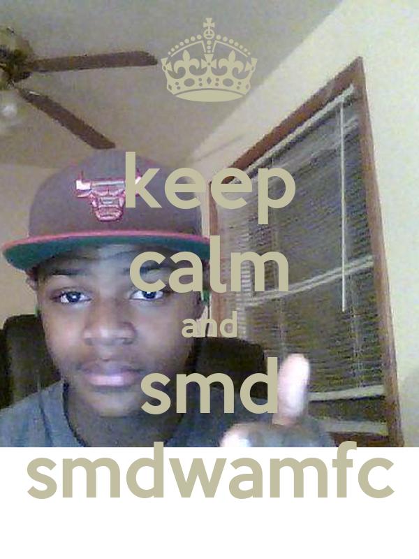 keep calm and smd smdwamfc