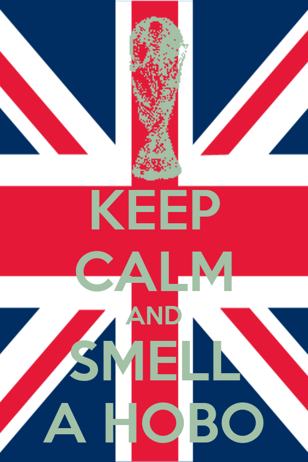 KEEP CALM AND SMELL A HOBO