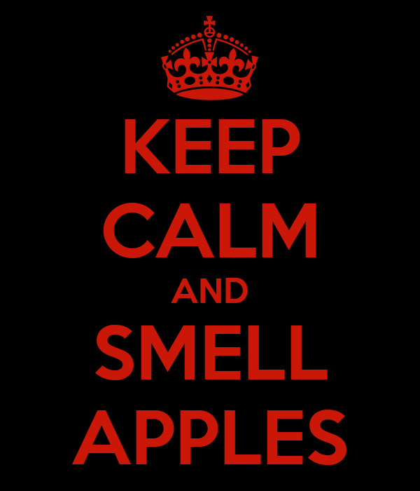 KEEP CALM AND SMELL APPLES