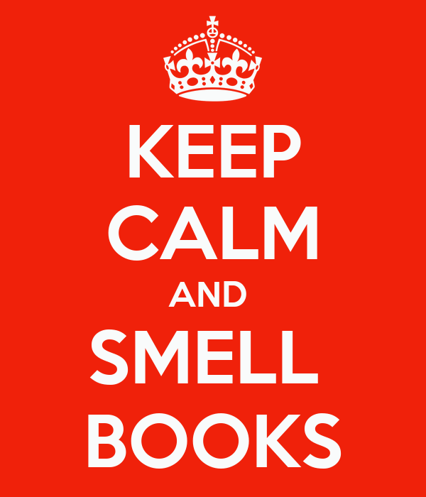 KEEP CALM AND  SMELL  BOOKS