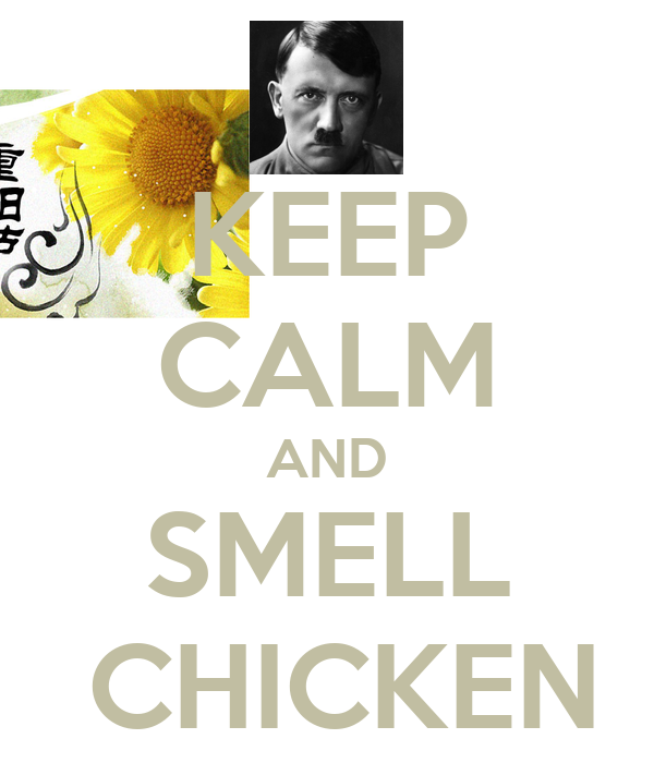 KEEP CALM AND  SMELL   CHICKEN