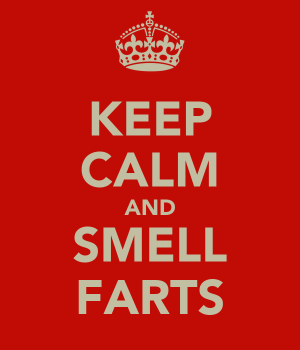 KEEP CALM AND SMELL FARTS