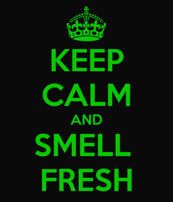 KEEP CALM AND SMELL  FRESH