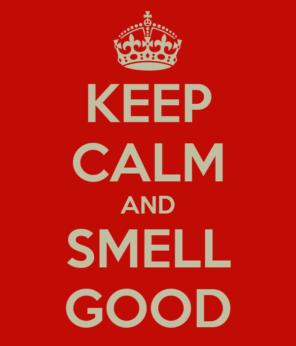KEEP CALM AND SMELL GOOD