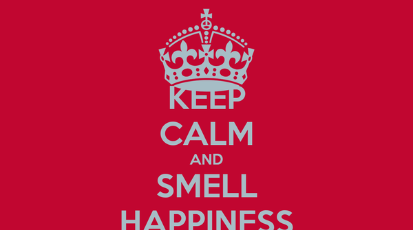 KEEP CALM AND SMELL HAPPINESS