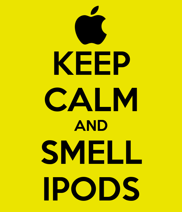 KEEP CALM AND SMELL IPODS