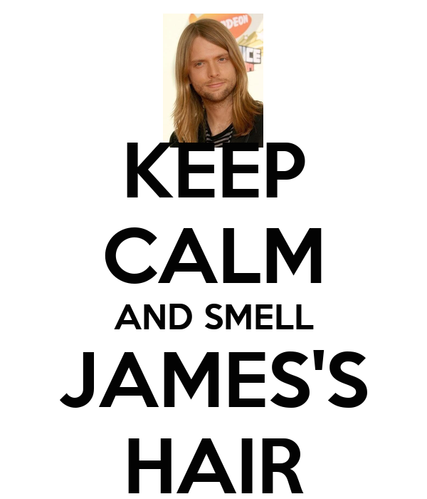 KEEP CALM AND SMELL JAMES'S HAIR