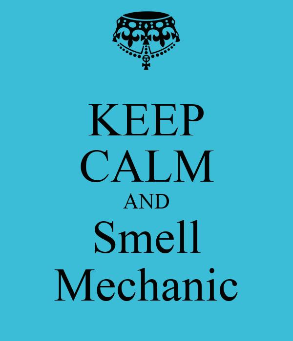 KEEP CALM AND Smell Mechanic