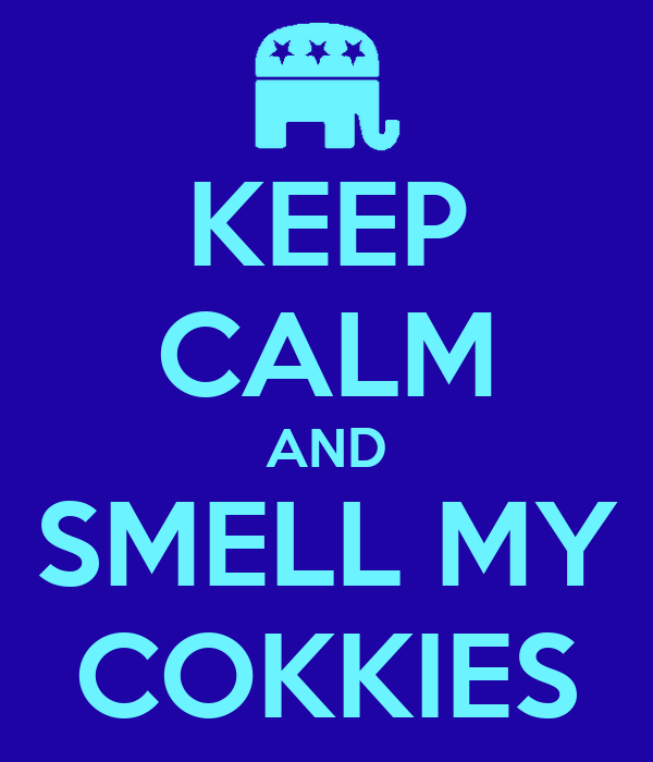 KEEP CALM AND  SMELL MY  COKKIES