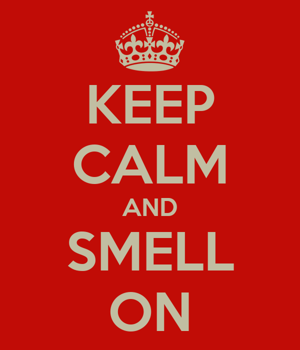 KEEP CALM AND SMELL ON